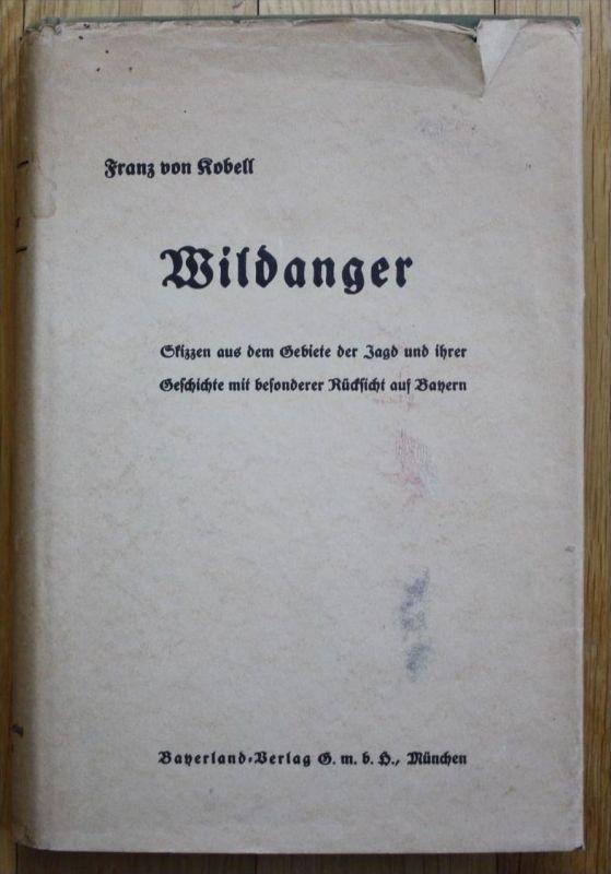 - Franz von Kobell - Wildanger Skizzen aus Jagd und ihrer Geschichte Bayern