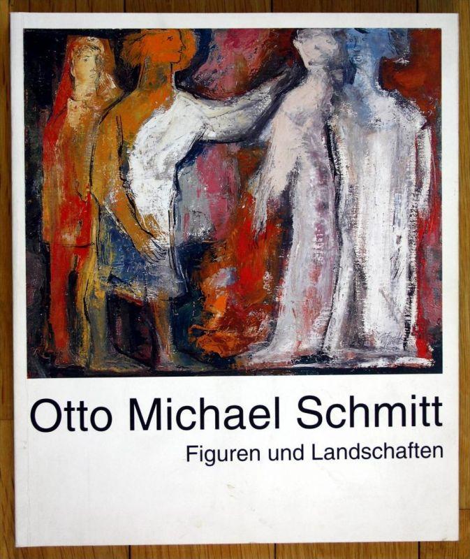 Otto Michael Schmitt - Figuren und Landschaften.