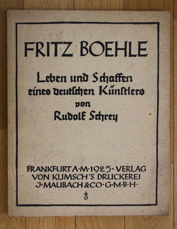 Fritz Boehle Leben und Schaffen eines deutschen Künstlers von Rudolf Schrey