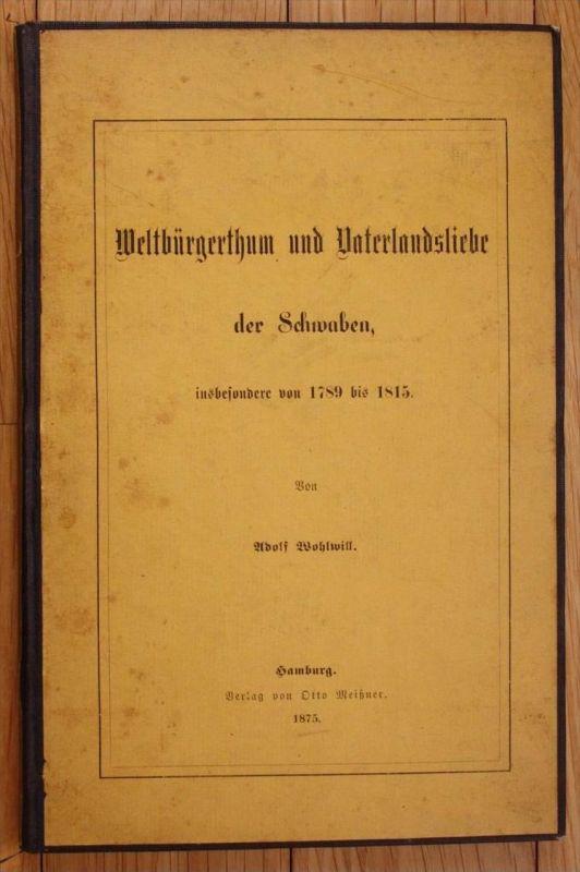 Adolf Wohlwill Weltbürgertum und Vaterlandsliebe der Schwaben Hamburg