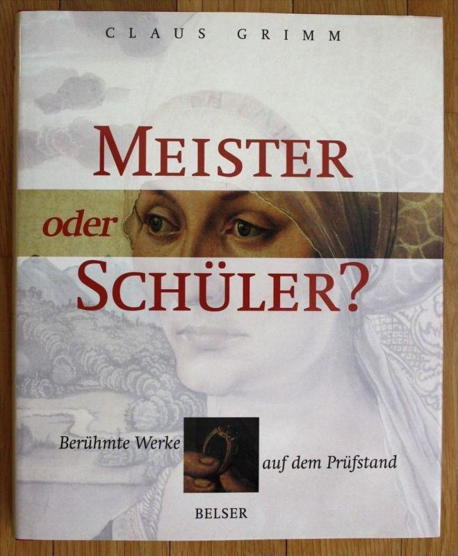 Claus Grimm Meister oder Schüler Berühmte Werke auf dem Prüfstand