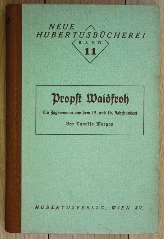 Camillo Morgan Propst Waidfroh Jägerroman Jagd Jägerei Hubertusbücherei