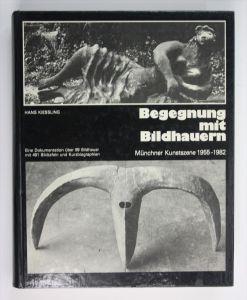 Begegnung mit Bildhauern Münchner Kunstszene 1955-1982. Eine Dokumentation über 99 Bildhauer mit 491 Bildtafeln und Kurz