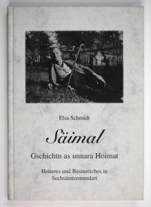 Säimal Gschichtn as unnara Hoimat - Heiteres und Besinnliches in Sechsämtermundart