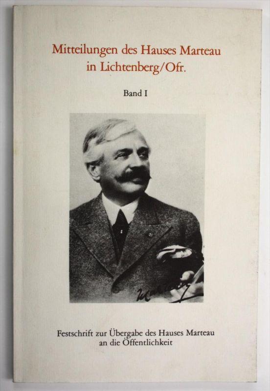Mitteilungen des Hauses Marteau in Lichtenberg/Ofr. Band I Festschrift zur Übergabe des Hauses Marteau an die Öffentlich