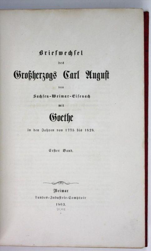 Briefwechsel des Großherzogs Carl August von Sachsen-Weimar-Eisenach mit Goethe in den Jahren von 1775 bis 1828