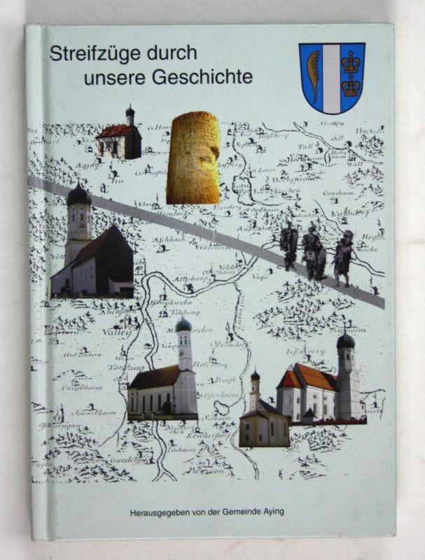 Streifzüge durch unsere Geschichte. - Chronische Sammlung der Beiträge zum Ayinger Gemeindeblatt von 2/1999 bi