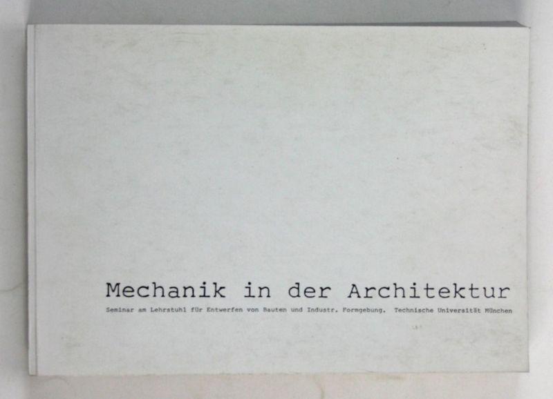 Mechanik in der Architektur. Band II. - Zweisemestriges Seminar am Lehrstuhl für Entwerfen von Bauten und Indu