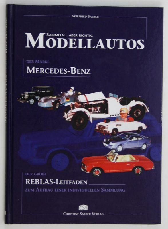 Sammeln - Aber richtig - Modellautos der Marke Mercedes-Benz - Der große Reblas-Leitfaden zum Aufbau einer ind