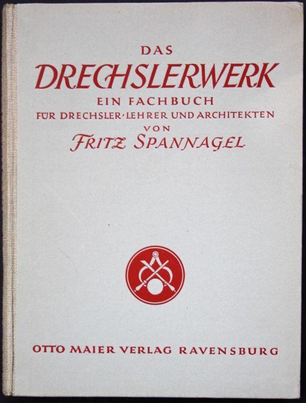 Das Drechslerwerk. Ein Fachbuch für Drechsler, Lehrer und Architekten. Auch ein Betrag zur Stilgeschichte des