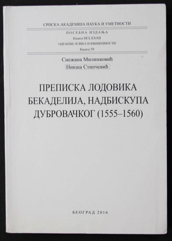 Lettere di Lodovico Beccadelli, arcivescovo di Ragusa (1555 - 1560). Academia Serba delle Scienze e della Arti