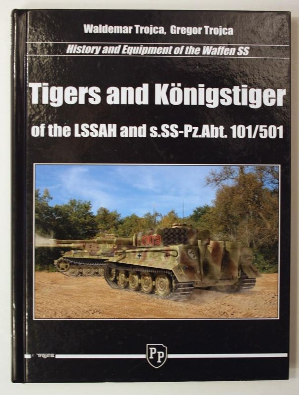 Tigers and Königstiger of the LSSAH and S.SS-Pz.Abt. 101/501 - History and Equipment of the Wassen SS