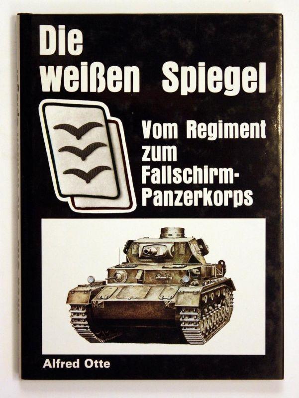 Die weißen Spiegel. Vom Regiment zum Fallschirmpanzerkorps.
