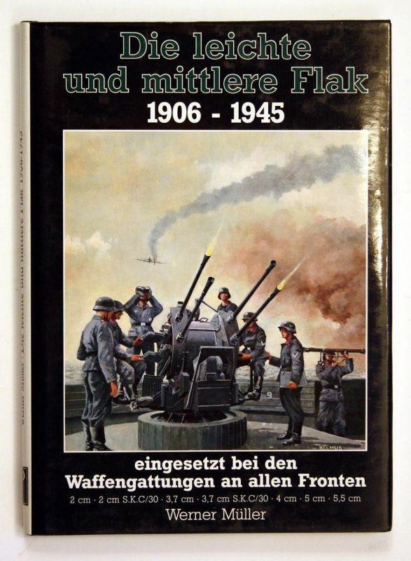 Die leichte und mittlere Flak 1906-1945 eingesetzt bei den Waffengattungen an allen Fronten.