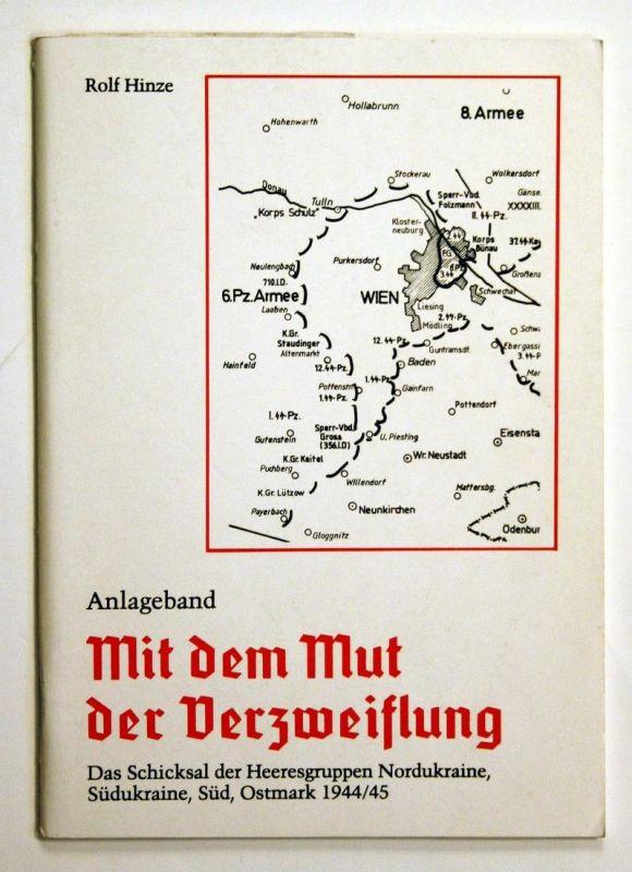 Mit dem Mut der Verzweiflung. Der Schicksal der Heeresgruppen Nordukraine, Südukraine, Süd, Ostmark 1944/45. A