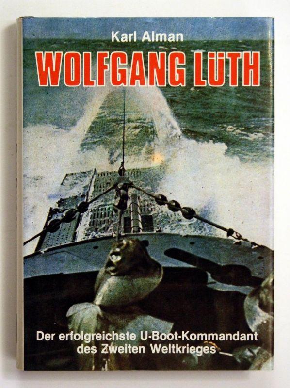 Wolfgang Lüth. Der erfolgreichste U-Boot-Kommandant des Zweiten Weltkrieges.