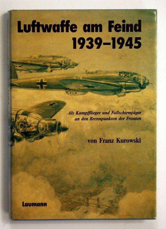 Luftwaffe am Feind 1939-1945. Als Kampfflieger und Fallschirmjäger an den Brennpunkten der Fronten.