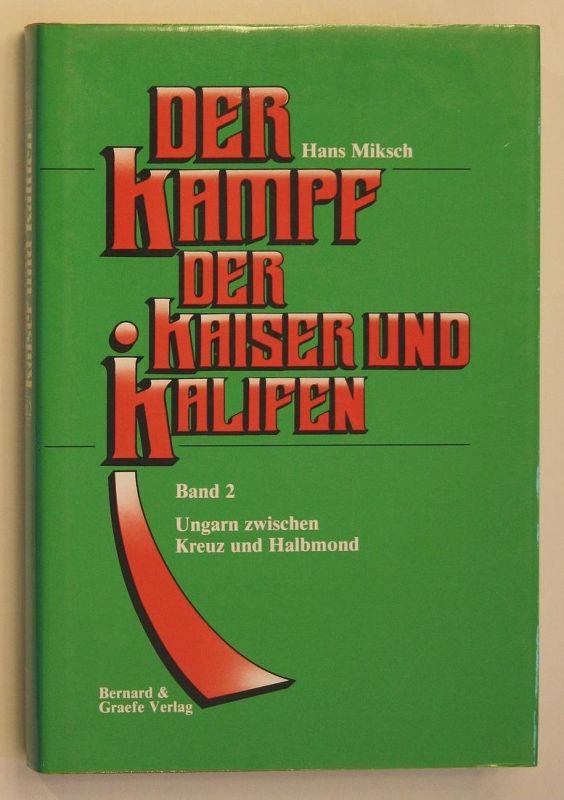 Der Kampf der Kaiser und Kalifen - Band 2. - Ungarn zwischen Kreuz und Halbmond