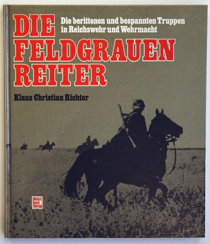 Die Feldgrauen Reiter - Die berittenen und bespannten Truppen in Reichswehr und Wehrmacht