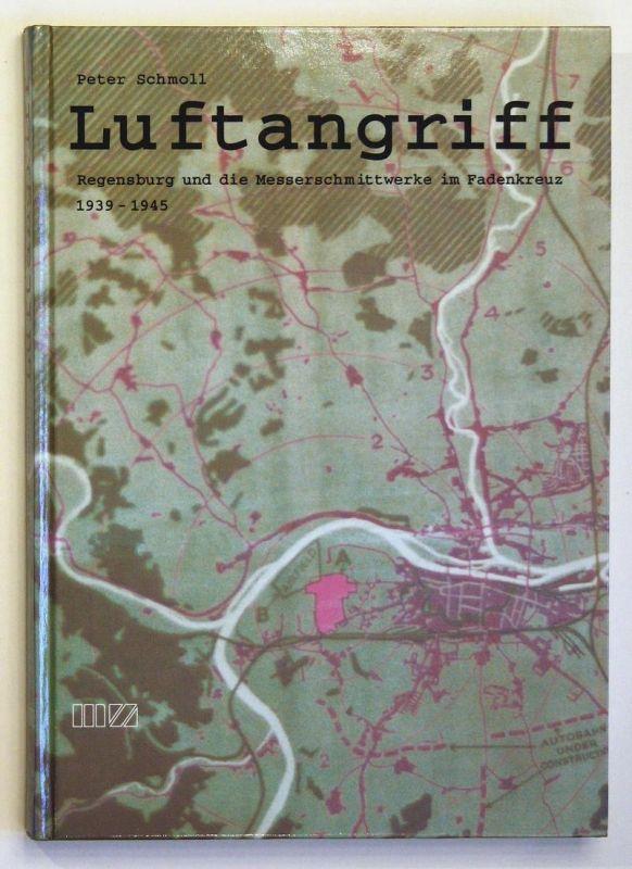 Luftangriff - Regensburg und die Messerschmittwerke im Fadenkreuz 1939 - 1945