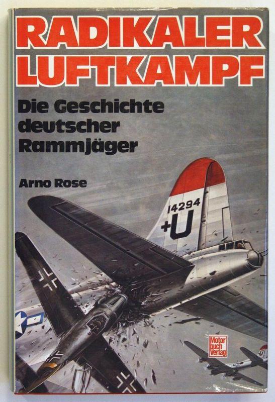 Radikaler Luftkampf - Die Geschichte deutscher Rammjäger