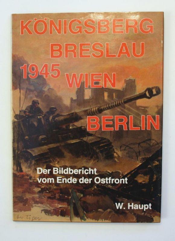 Königsberg Breslau Wien Berlin. Bildbericht vom Ende der Ostfront 1945.