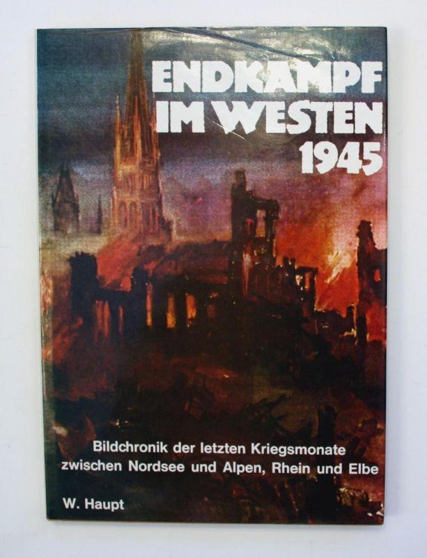 Endkampf in Westen 1945. Bildchronik der letzten Kriegsmonate zwischen Nordsee und Alpen, Rhein und Elbe.