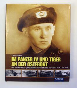 Im Panzer IV und Tiger an der Ostfront. Das persönliche Kriegstagebuch des Alfred Rubbel Dezember 1939-Mai 194