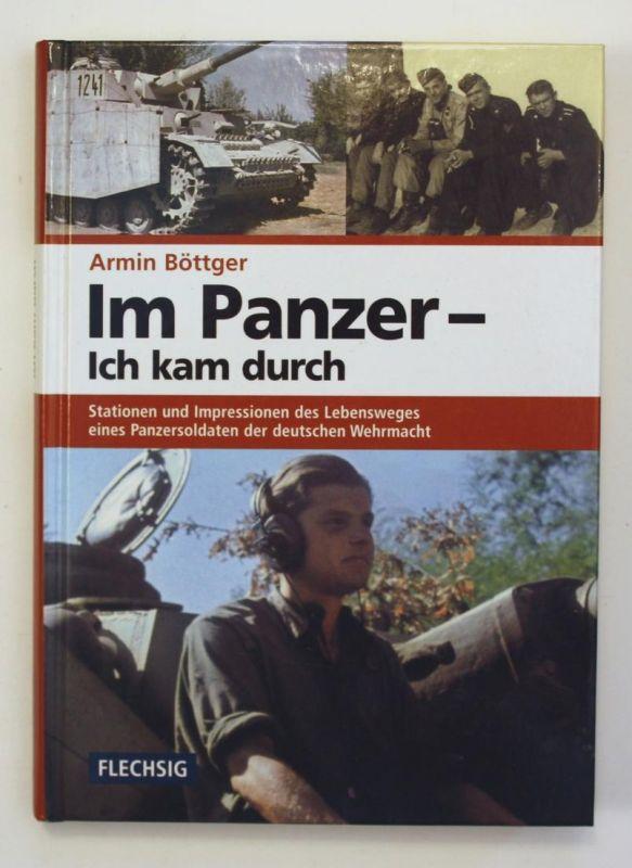 Im Panzer - Ich kam durch. Stationen und Impressionen des Lebensweges eines Panzersoldaten der deutschen Wehrm