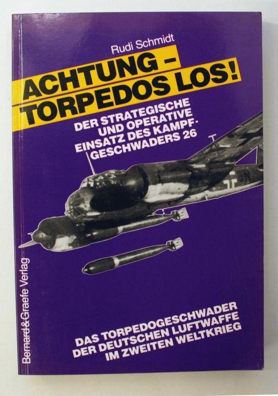 Achtung - Torpedos los! Der strategische und operative einsatz ders Kampfgeschwaders 26. Das Torpedogeschwader