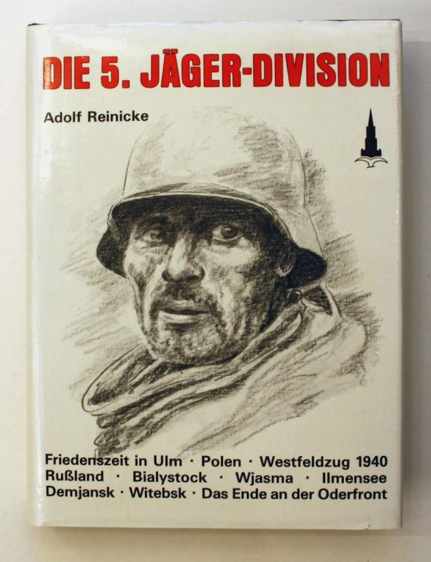 Die 5. Jäger-Division. Friedenszeit in Ulm - Polen - Westfeldzug 1940 - Rußland - Bialystock - Wjasma - Ilmens