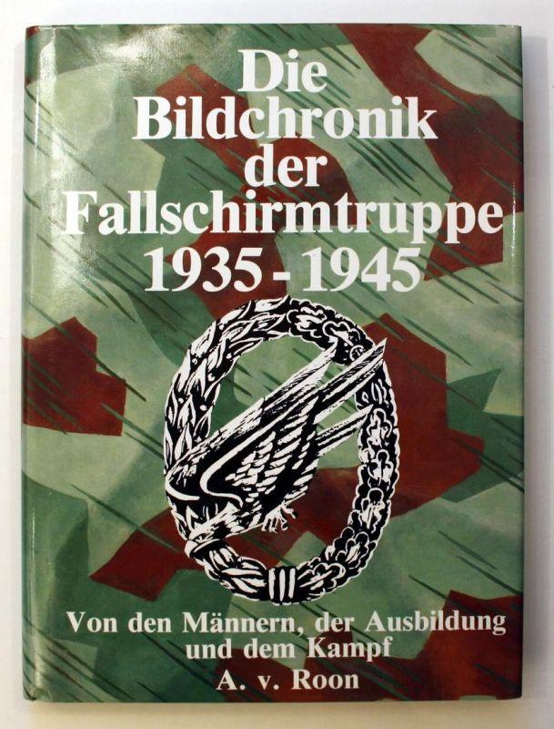 Die Bildchronik der Fallschirmtruppe 1935-1945. Von den Männern, der Ausbildung, dem Kampf.