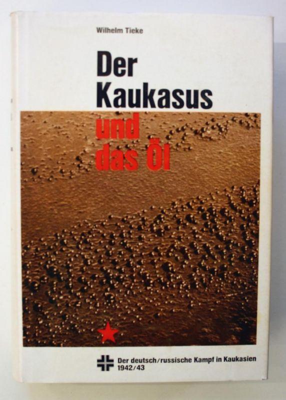Der Kaukasus und das Öl. Der deutsch/russische Kampf in Kaukasien 1942/43.
