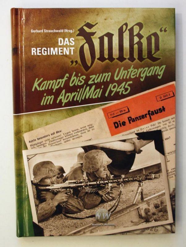 Das Regiment Falke. Kampf bis zum Untergang im April/Mai 1945.