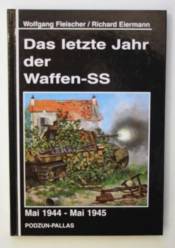 Das letzte Jahr der Waffen-SS. Mai 1944 - Mai 1945.