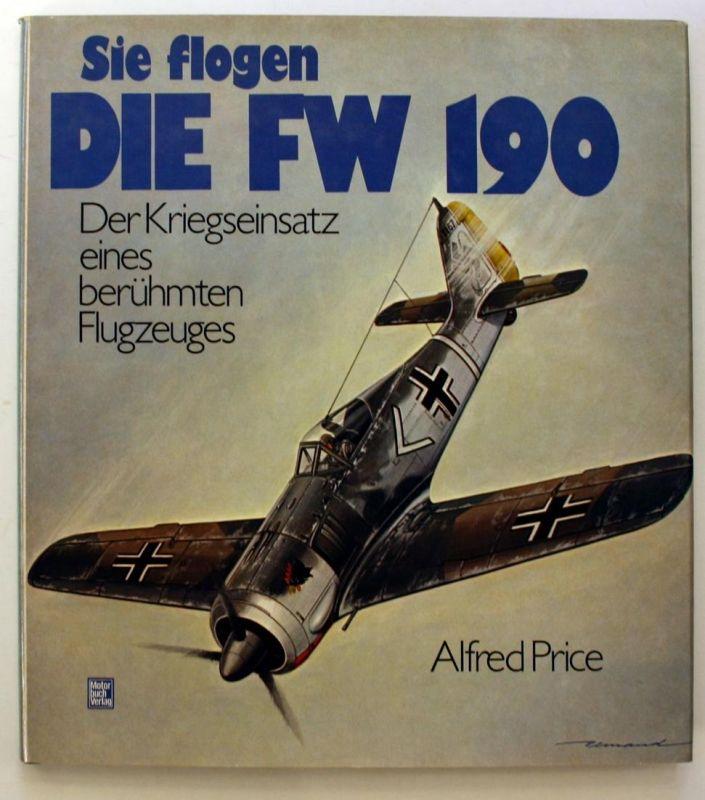 Sie flogen die FW 190. Der Kriegseinsatz eines berühmten Flugzeugs. 1. Auflage.