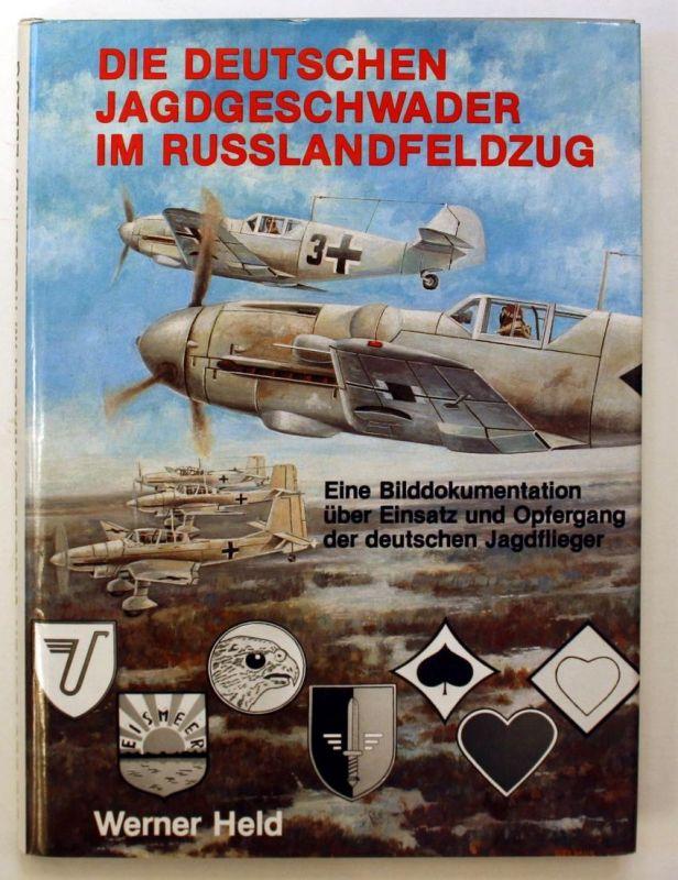 Die deutschen Jagdgeschwader im Russlandfeldzug. Eine Bilddokumentation über Einsatz und Opfergang der deutsch