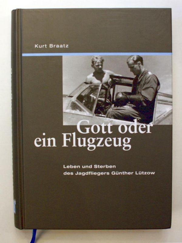 Gott oder ein Flugzeug. Leben und Sterben des Jagdfliegers Günther Lützow.