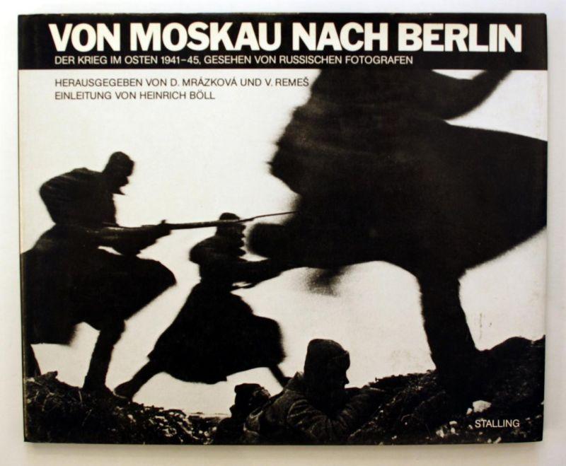 Von Moskau nach Berlin. Der Krieg im Osten 1941-45, gesehen von russischen Fotografen.