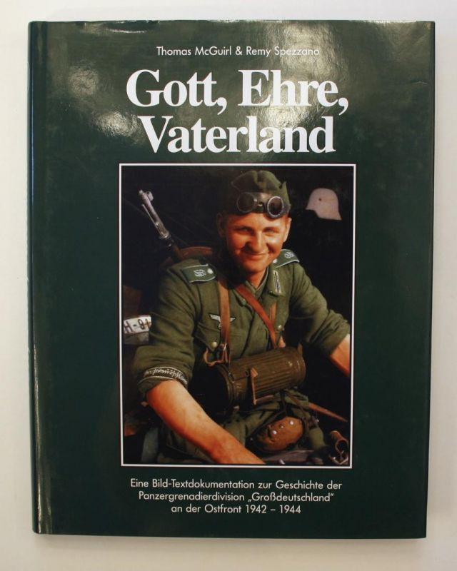Gott, Ehre, Vaterland. Eine Bild-Textdokumentation der Geschichte der Panzergrenadierdivision Großdeutschland
