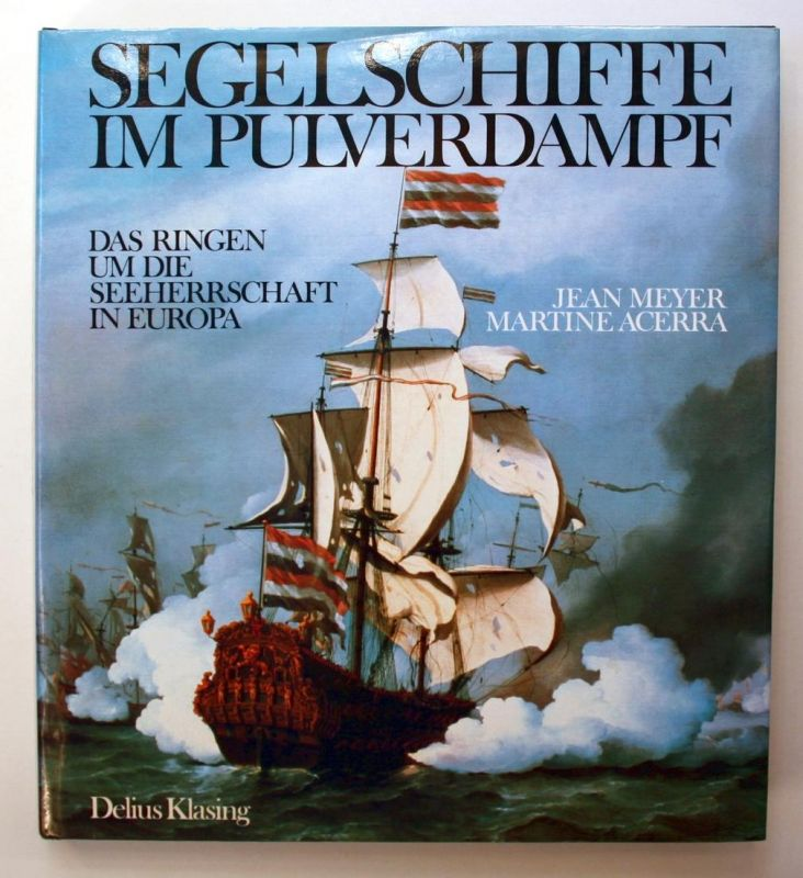 Segelschiffe im Pulverdampf. Das Ringen um die Seeherrschaft in Europa.