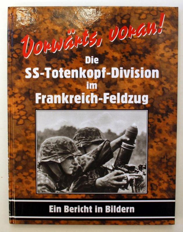 Vorwärts, voran! Die SS-Totenkopf-Division im Frankreich-Feldzug. Ein Bericht in Bildern.
