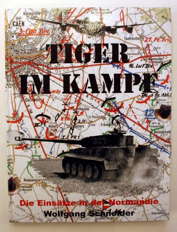 Tiger im Kampf. Die Einsätze in der Normandie.