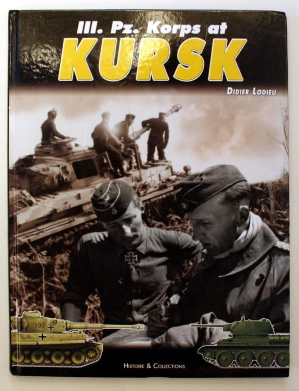 III. Pz. Korps at Kursk. The Part Played by 6. Pz. Div., 7. PZ., 19. Pz. Div. and S. Pz, Abt. 503 During Opera