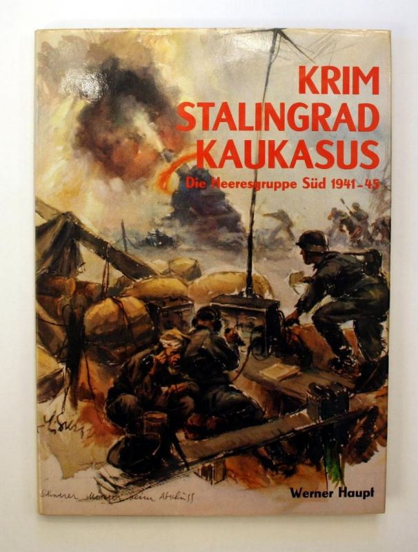 Krim - Stalingrad - Kaukasus. Bildbericht der Heeresgruppe Süd 1941-1945.