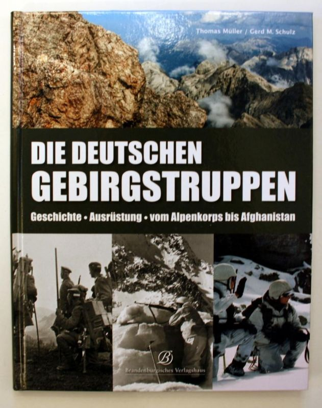 Die deutschen Gebirgstruppen. Geschichte. Ausrüstung. Vom Alpenkorps bis Afghanistan.