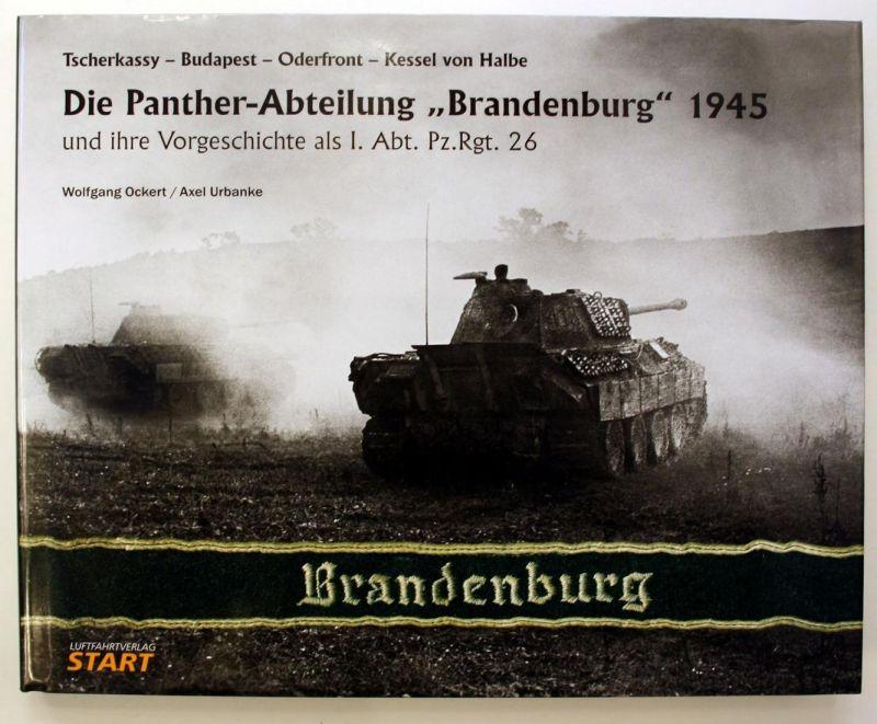 Die Panther-Abteilung Brandenburg 1945 und ihre Vorgeschichte als I. Abt. Pz.Rgt. 26.