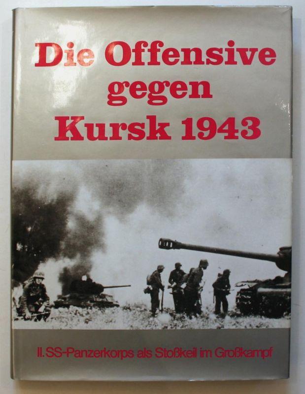 Die Offensive gegen Kursk 1943. II. SS-Panzerkorps als Stoßkeil im Großkampf.