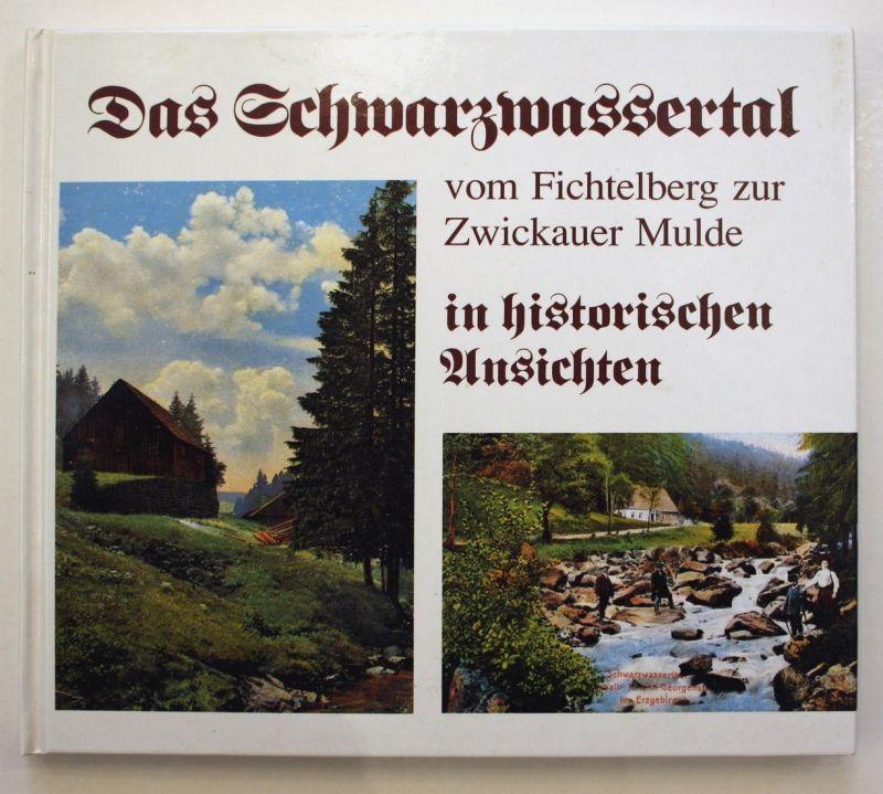 Das Schwarzwassertal vom Fichtelberg zur Zwickauer Mulde in historichen Ansichten. 1. Auflage.