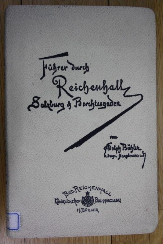 Adolph Bühler Führer durch Reichenhall Salzburg und Berchtesgaden Bad